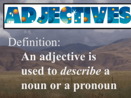 Adverbs describe Adjectives…