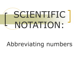 SCIENTIFIC NOTATION & CALCULATOR MANIPULATION