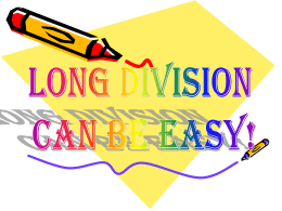 Long Division Can Be Easy!