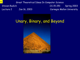 Unary, Binary, and Beyond - Carnegie Mellon School of Computer