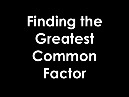 Finding the Greatest Common Factor The greatest common factor of