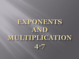 EXPONENTS AND MULTIPLICATION 4-7