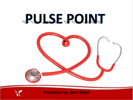 PULSE POINT Presented by: Jenn Baker