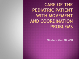 Care OF THE pediatric patient with movement and coordination