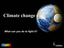 What can you do to fight it? Climate change What is climate change?