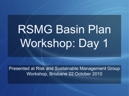 RSMG Basin Plan Workshop: Day 1 Presented at Risk and