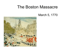 The Boston Massacre March 5, 1770 Boston, the capital of the