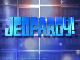 JEOPARDY REVIEW CHP 1-3 TEST