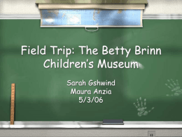 Field Trip: The Betty Brinn Children`s Museum
