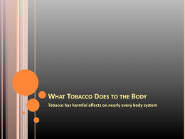 WHAT TOBACCO DOES TO THE BODY Tobacco has harmful