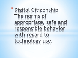 Digital Citizenship The norms of appropriate, safe and responsible