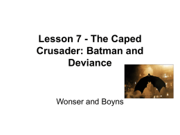 Lesson 7 - The Caped Crusader: Batman and Deviance
