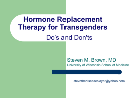 Hormone Replacement Therapy for Transgenders Do's and Don'ts Steven M. Brown, MD