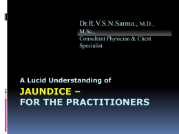 JAUNDICE – FOR THE PRACTITIONERS Dr.R.V.S.N.Sarma., A Lucid Understanding of