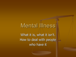 "PowerPoint Presentation: ""Mental Illness – What"