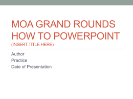 MOA Grand Rounds How to Powerpoint (Insert Title here)
