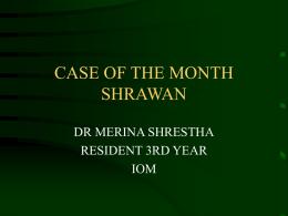 CASE OF THE MONTH SHRAWAN - Institute of Medicine, Nepal