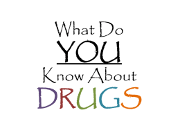 What do you know about Drugs