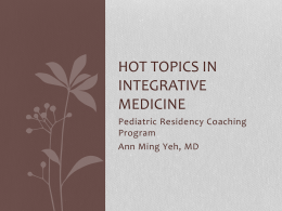 Hot Topics in Integrative Medicine - Pediatrics House Staff