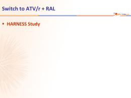 HARNESS Study: switch to ATV/r + RAL - ARV
