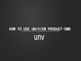 HOW TO USE UNIVIEW PRODUCT